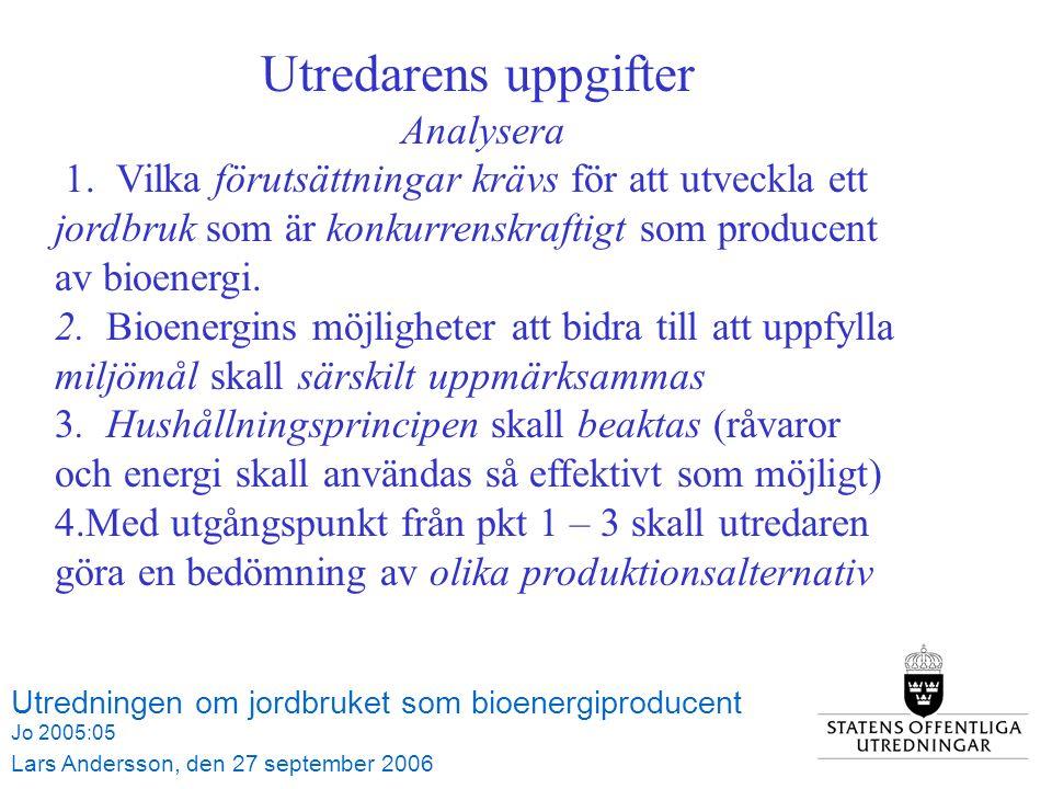 Utredningen om jordbruket som bioenergiproducent Jo 2005:05 Lars Andersson, den 27 september 2006 Utredarens uppgifter Analysera 1.