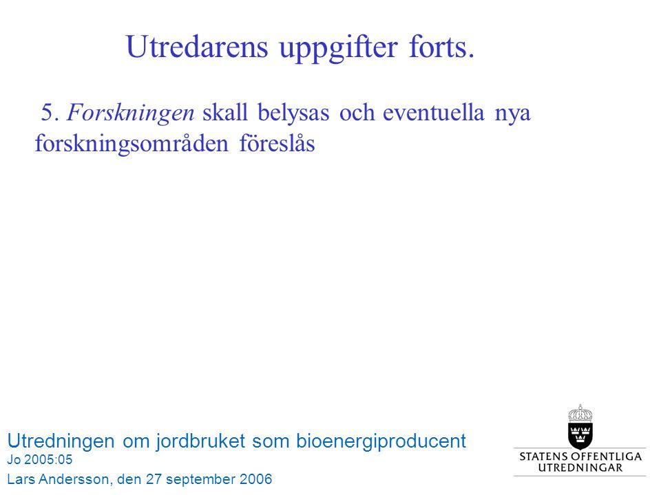 Utredningen om jordbruket som bioenergiproducent Jo 2005:05 Lars Andersson, den 27 september 2006 Utredarens uppgifter forts.