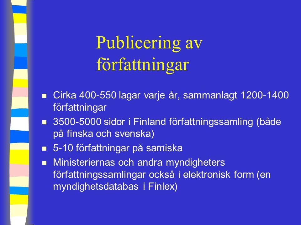Publicering av författningar n Cirka 400-550 lagar varje år, sammanlagt 1200-1400 författningar n 3500-5000 sidor i Finland författningssamling (både på finska och svenska) n 5-10 författningar på samiska n Ministeriernas och andra myndigheters författningssamlingar också i elektronisk form (en myndighetsdatabas i Finlex)