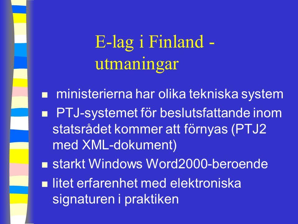E-lag i Finland - utmaningar n ministerierna har olika tekniska system n PTJ-systemet för beslutsfattande inom statsrådet kommer att förnyas (PTJ2 med XML-dokument) n starkt Windows Word2000-beroende n litet erfarenhet med elektroniska signaturen i praktiken