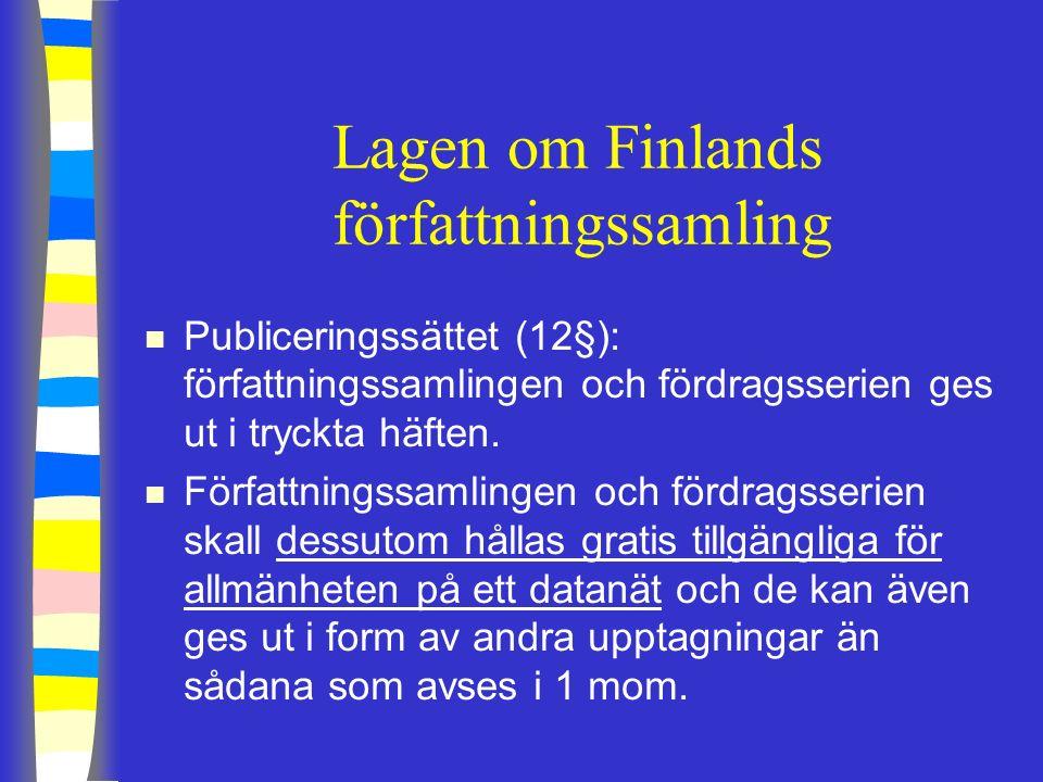 Lagen om Finlands författningssamling n Publiceringssättet (12§): författningssamlingen och fördragsserien ges ut i tryckta häften.