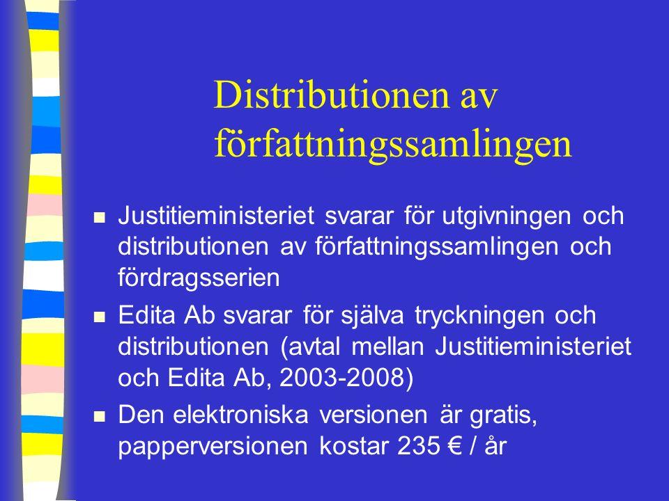 Distributionen av författningssamlingen n Justitieministeriet svarar för utgivningen och distributionen av författningssamlingen och fördragsserien n Edita Ab svarar för själva tryckningen och distributionen (avtal mellan Justitieministeriet och Edita Ab, 2003-2008) n Den elektroniska versionen är gratis, papperversionen kostar 235 € / år