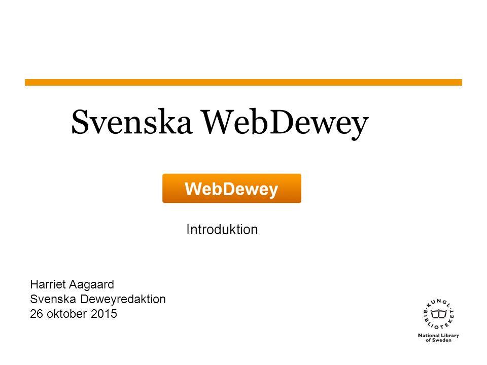 Sidnummer Svenska WebDewey Introduktion Harriet Aagaard Svenska Deweyredaktion 26 oktober 2015