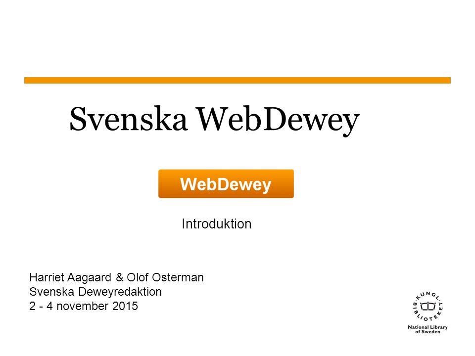 Sidnummer Svenska WebDewey Introduktion Harriet Aagaard & Olof Osterman Svenska Deweyredaktion 2 - 4 november 2015