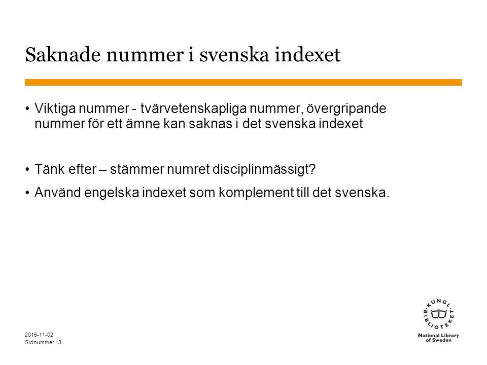 Sidnummer 2015-11-02 Saknade nummer i svenska indexet Viktiga nummer - tvärvetenskapliga nummer, övergripande nummer för ett ämne kan saknas i det svenska indexet Tänk efter – stämmer numret disciplinmässigt.