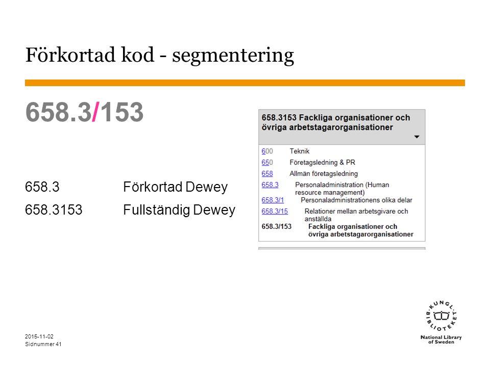 Sidnummer Förkortad kod - segmentering 658.3/153 658.3Förkortad Dewey 658.3153Fullständig Dewey 2015-11-02 41