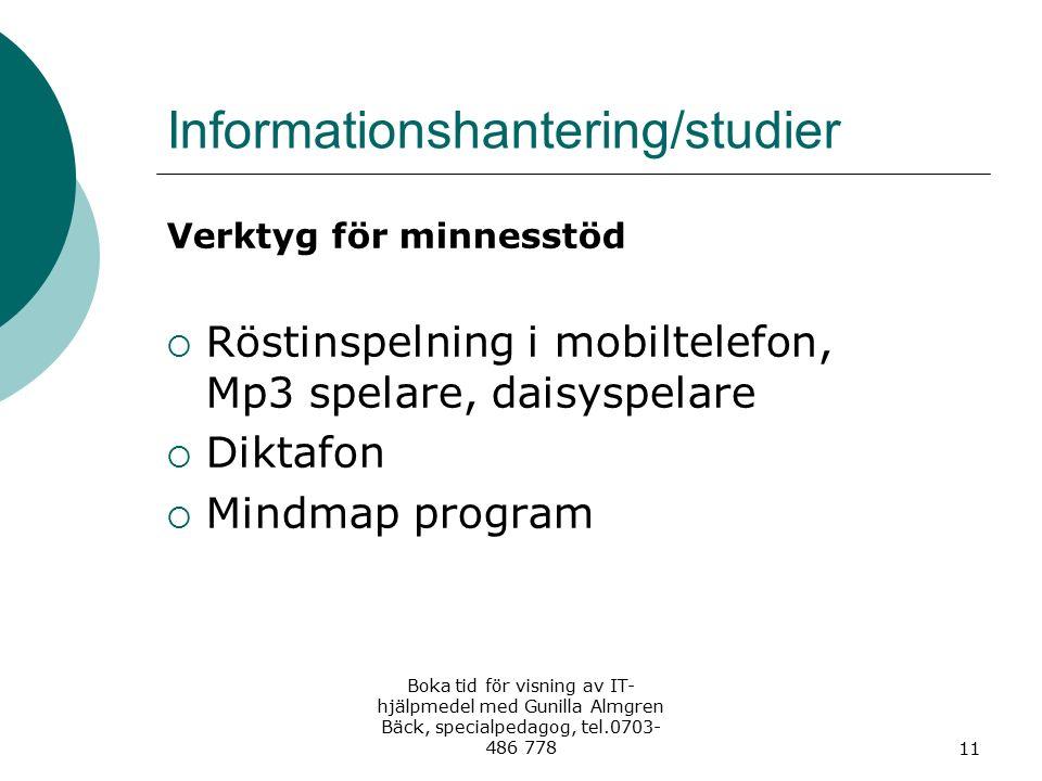 Informationshantering/studier Verktyg för minnesstöd  Röstinspelning i mobiltelefon, Mp3 spelare, daisyspelare  Diktafon  Mindmap program Boka tid