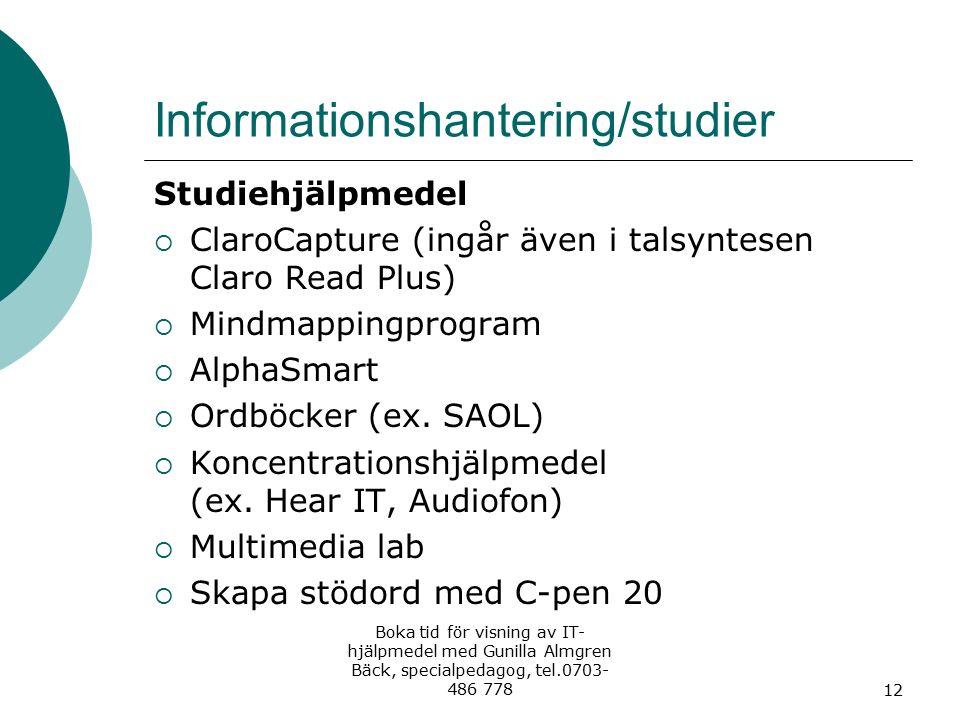 Informationshantering/studier Studiehjälpmedel  ClaroCapture (ingår även i talsyntesen Claro Read Plus)  Mindmappingprogram  AlphaSmart  Ordböcker