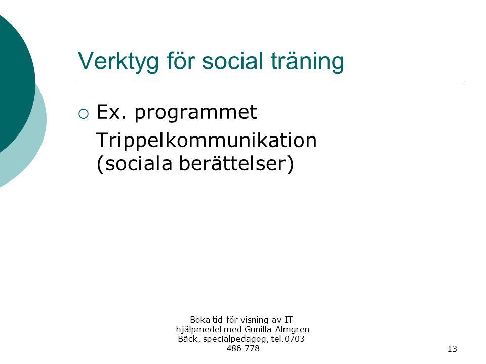 Verktyg för social träning  Ex. programmet Trippelkommunikation (sociala berättelser) Boka tid för visning av IT- hjälpmedel med Gunilla Almgren Bäck