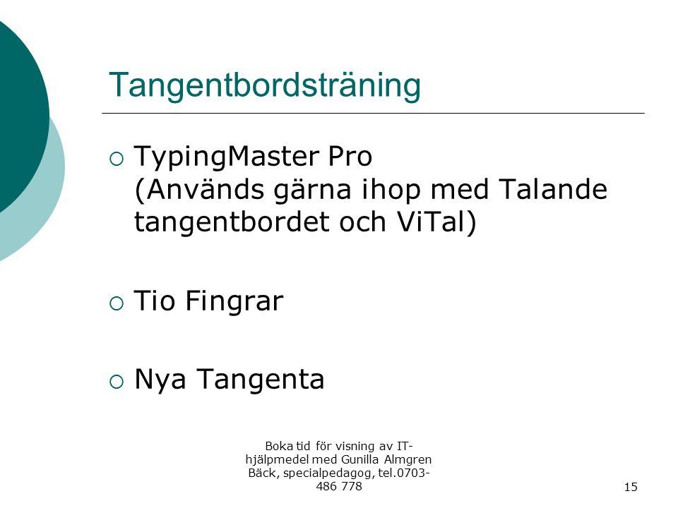 Tangentbordsträning  TypingMaster Pro (Används gärna ihop med Talande tangentbordet och ViTal)  Tio Fingrar  Nya Tangenta Boka tid för visning av I