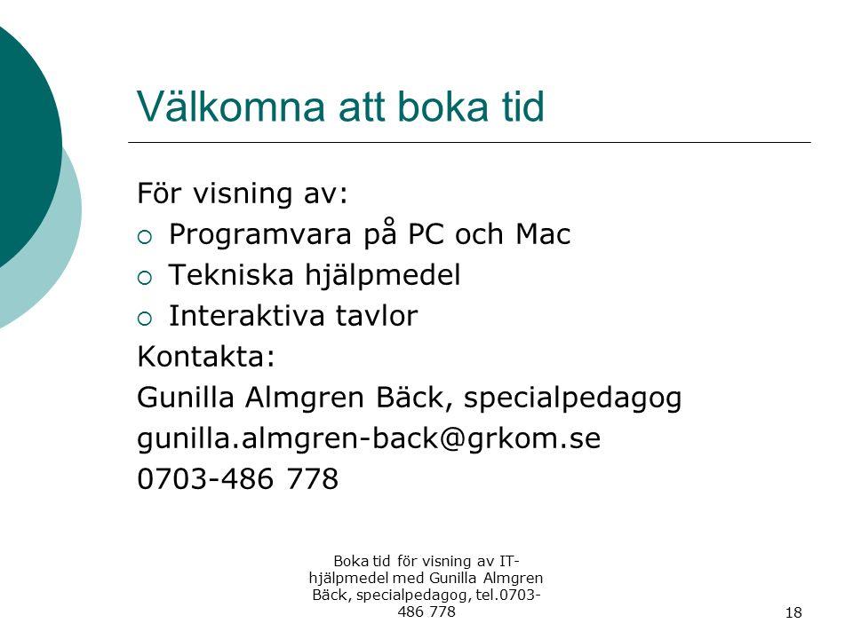 Välkomna att boka tid För visning av:  Programvara på PC och Mac  Tekniska hjälpmedel  Interaktiva tavlor Kontakta: Gunilla Almgren Bäck, specialpe