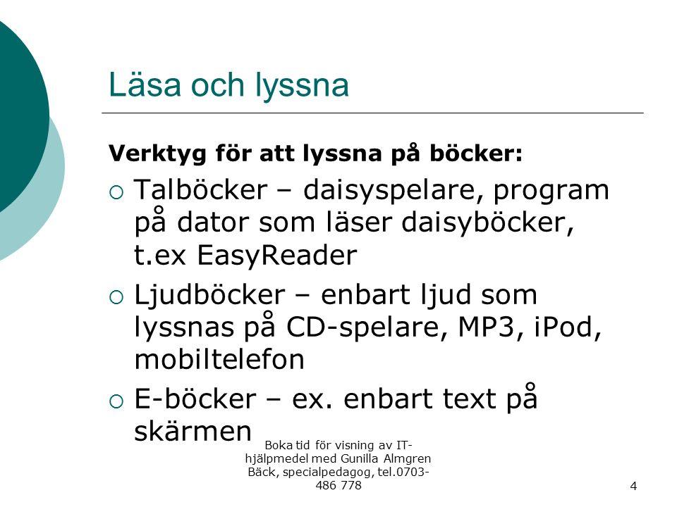 Läsa och lyssna Verktyg för att lyssna på böcker:  Talböcker – daisyspelare, program på dator som läser daisyböcker, t.ex EasyReader  Ljudböcker – e