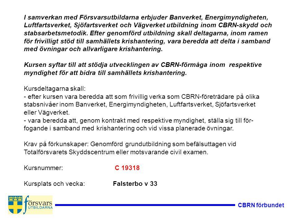 CBRN förbundet I samverkan med Försvarsutbildarna erbjuder Banverket, Energimyndigheten, Luftfartsverket, Sjöfartsverket och Vägverket utbildning inom