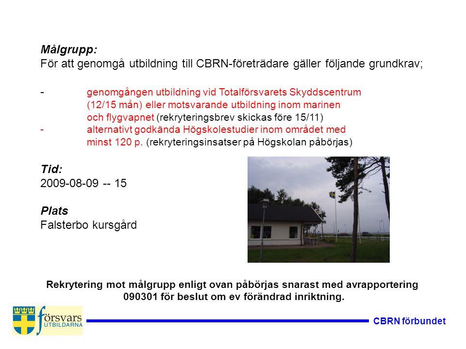CBRN förbundet Målgrupp: För att genomgå utbildning till CBRN-företrädare gäller följande grundkrav; - genomgången utbildning vid Totalförsvarets Skyd