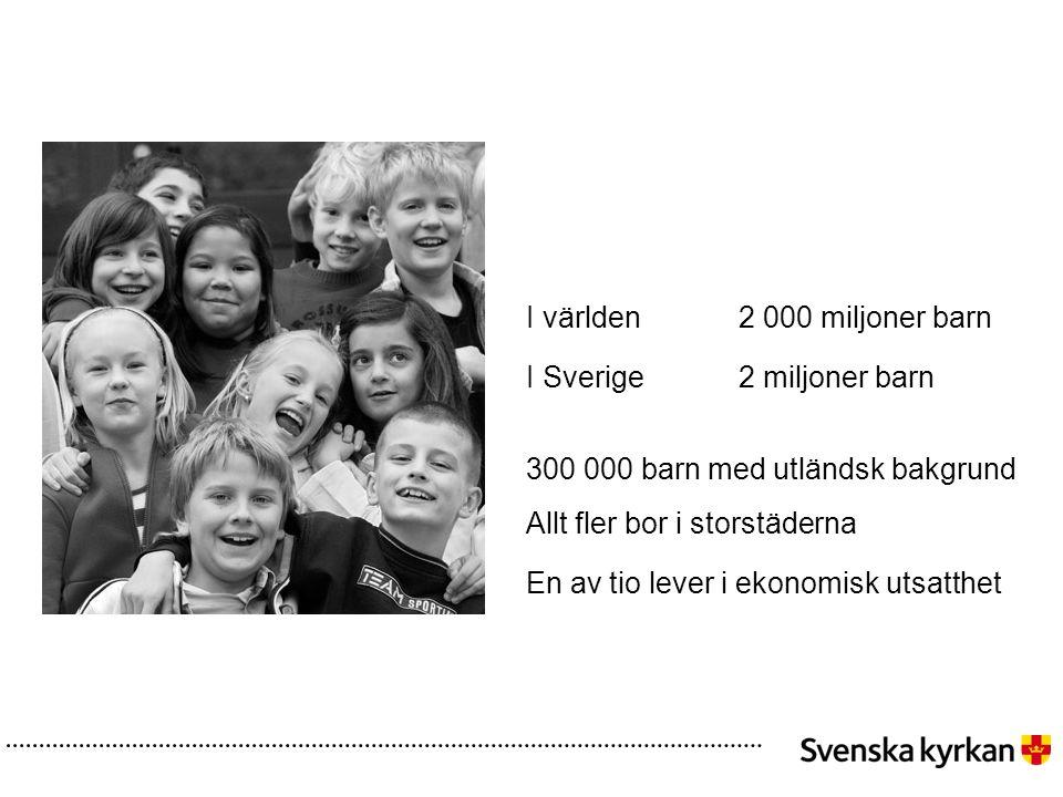 I världen2 000 miljoner barn I Sverige2 miljoner barn 300 000 barn med utländsk bakgrund Allt fler bor i storstäderna En av tio lever i ekonomisk utsatthet