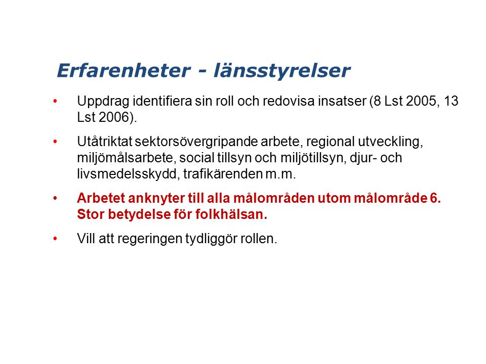 Erfarenheter - länsstyrelser Uppdrag identifiera sin roll och redovisa insatser (8 Lst 2005, 13 Lst 2006).