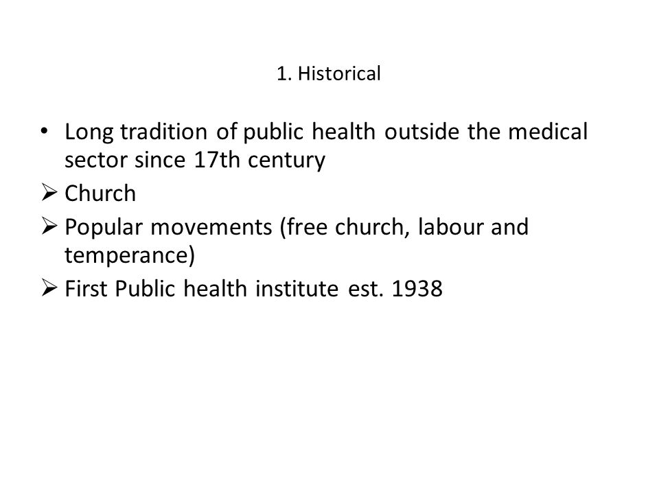 1. Historical Long tradition of public health outside the medical sector since 17th century  Church  Popular movements (free church, labour and temp