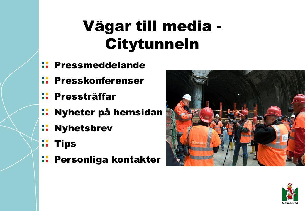 Vägar till media - Citytunneln Pressmeddelande Presskonferenser Pressträffar Nyheter på hemsidan Nyhetsbrev Tips Personliga kontakter