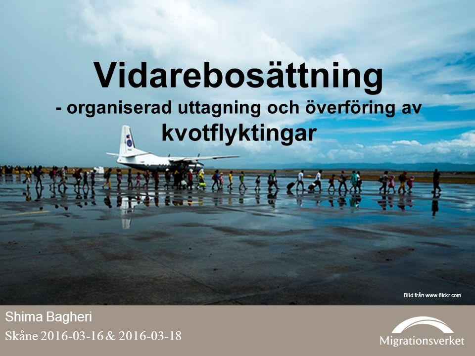 Vidarebosättning - organiserad uttagning och överföring av kvotflyktingar Bild från www.flickr.com Shima Bagheri Skåne 2016-03-16 & 2016-03-18