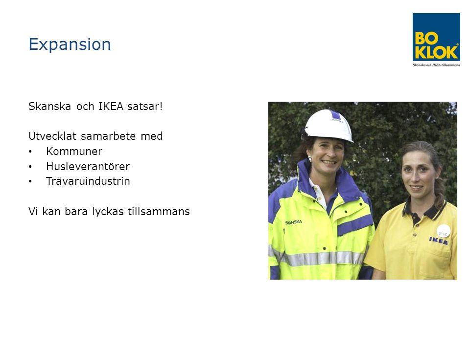 Expansion Skanska och IKEA satsar! Utvecklat samarbete med Kommuner Husleverantörer Trävaruindustrin Vi kan bara lyckas tillsammans