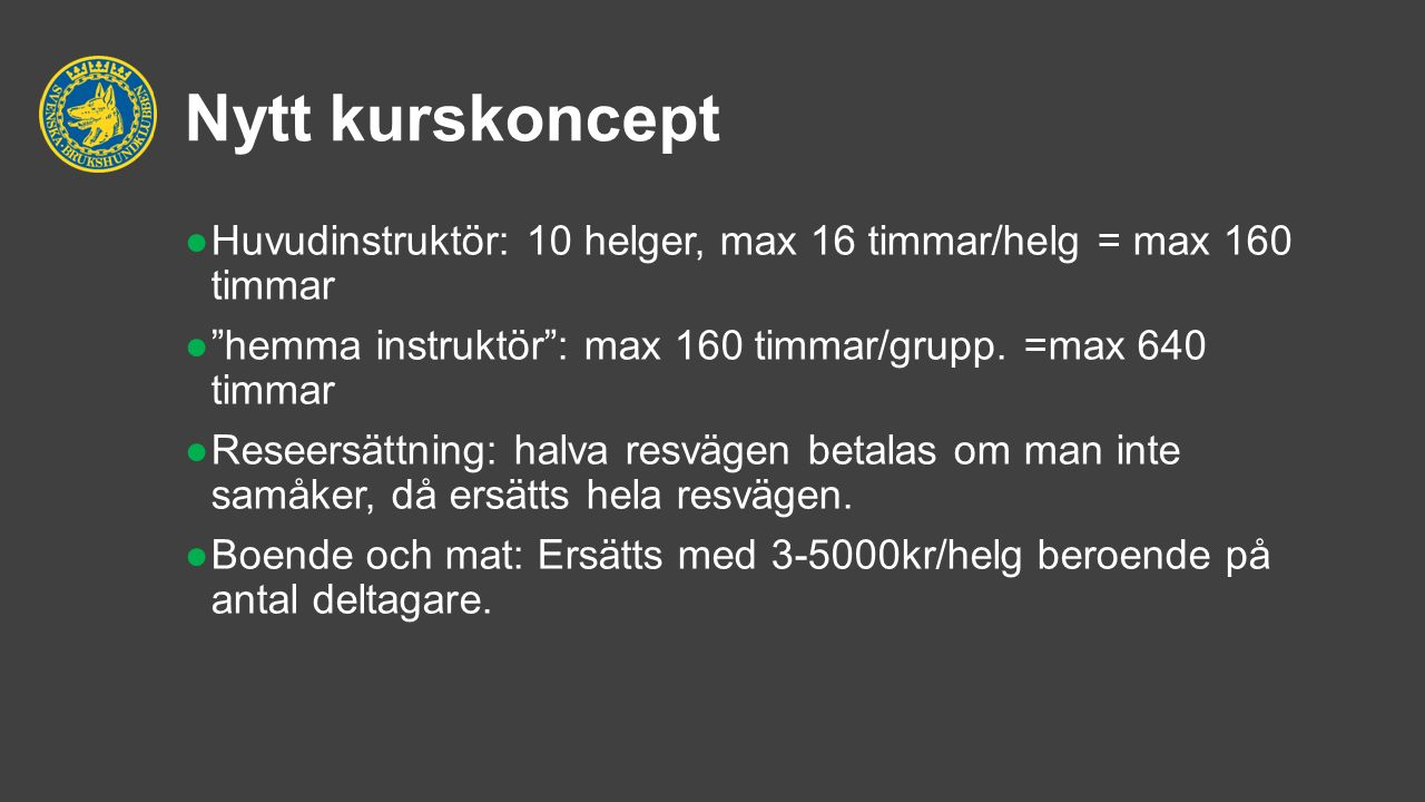 Nytt kurskoncept ●Huvudinstruktör: 10 helger, max 16 timmar/helg = max 160 timmar ● hemma instruktör : max 160 timmar/grupp.