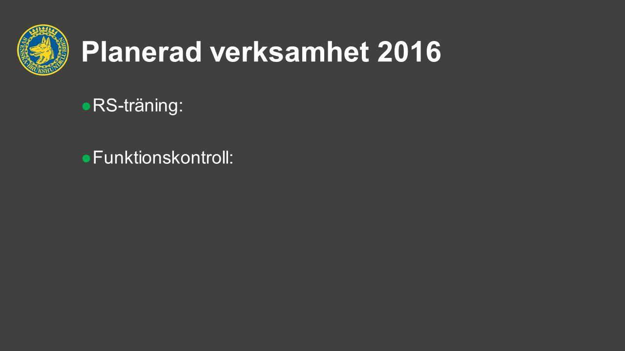 Planerad verksamhet 2016 ●RS-träning: ●Funktionskontroll:
