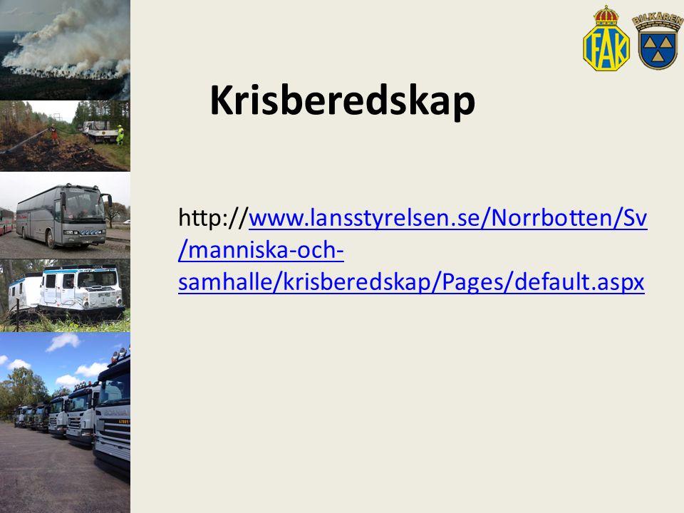 Krisberedskap http://www.lansstyrelsen.se/Norrbotten/Sv /manniska-och- samhalle/krisberedskap/Pages/default.aspxwww.lansstyrelsen.se/Norrbotten/Sv /manniska-och- samhalle/krisberedskap/Pages/default.aspx