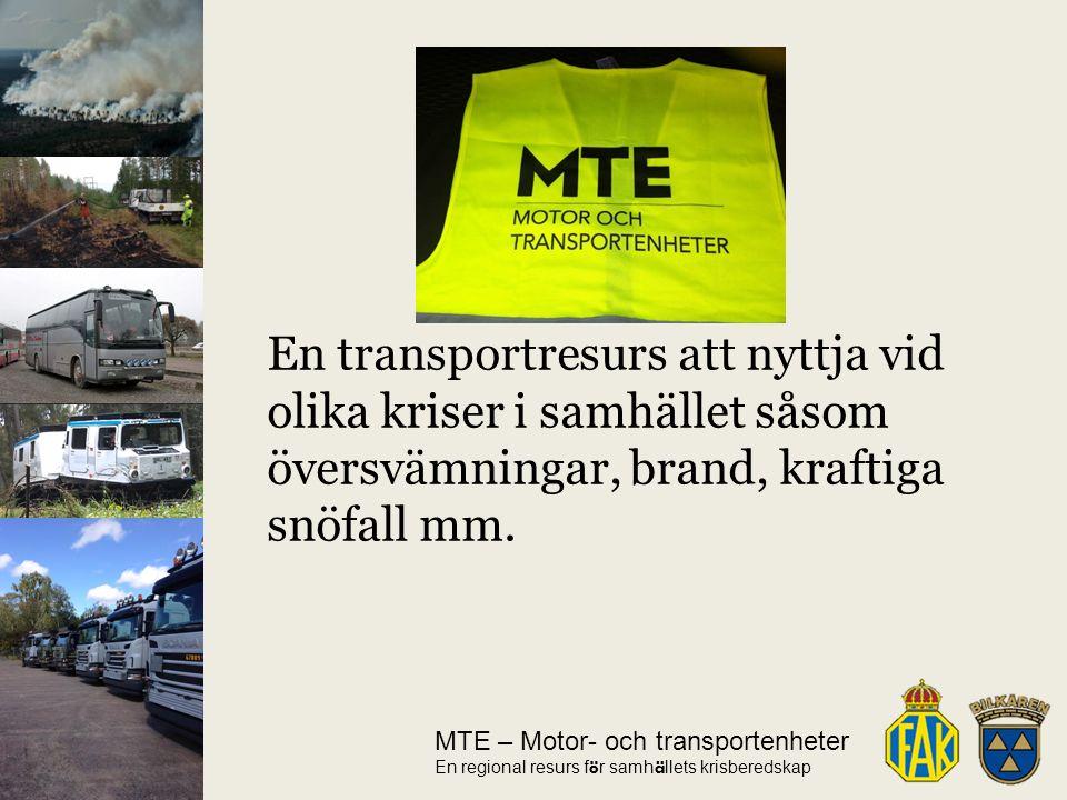 MTE – Motor- och transportenheter En regional resurs f ö r samh ä llets krisberedskap En transportresurs att nyttja vid olika kriser i samhället såsom översvämningar, brand, kraftiga snöfall mm.
