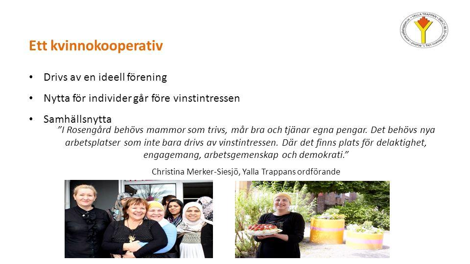 Ett kvinnokooperativ Drivs av en ideell förening Nytta för individer går före vinstintressen Samhällsnytta I Rosengård behövs mammor som trivs, mår bra och tjänar egna pengar.