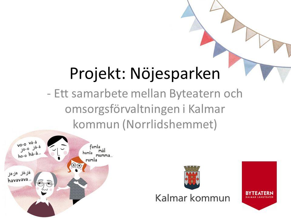 Projekt: Nöjesparken - Ett samarbete mellan Byteatern och omsorgsförvaltningen i Kalmar kommun (Norrlidshemmet)