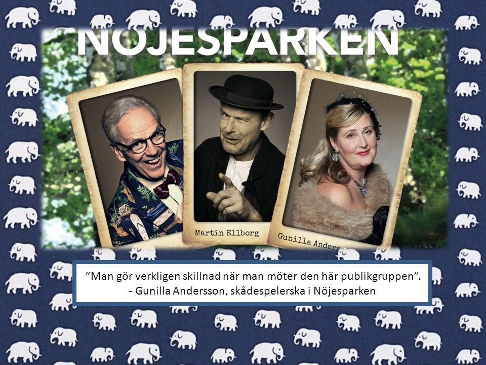 """""""Man gör verkligen skillnad när man möter den här publikgruppen"""". - Gunilla Andersson, skådespelerska i Nöjesparken"""