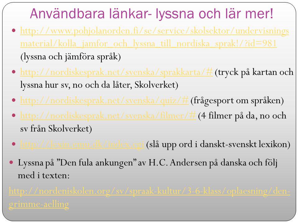 Användbara länkar- lyssna och lär mer! http://www.pohjolanorden.fi/se/service/skolsektor/undervisnings material/kolla_jamfor_och_lyssna_till_nordiska_