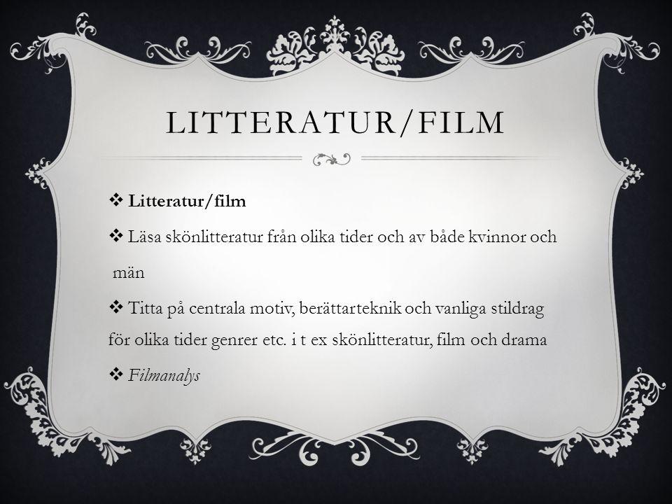 LITTERATUR/FILM  Litteratur/film  Läsa skönlitteratur från olika tider och av både kvinnor och män  Titta på centrala motiv, berättarteknik och vanliga stildrag för olika tider genrer etc.