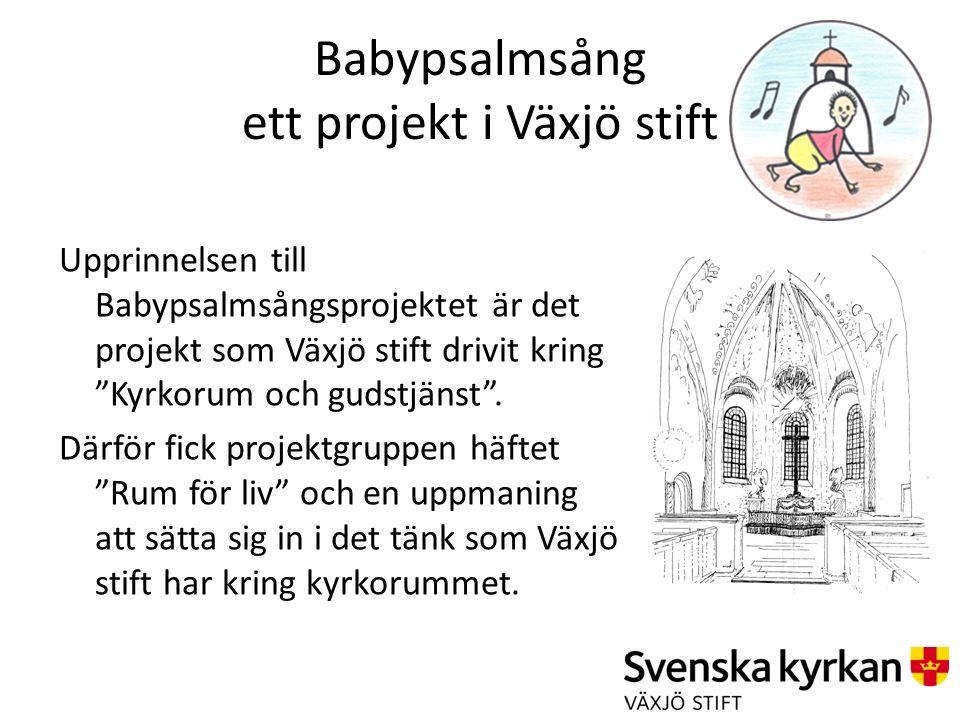"""Babypsalmsång ett projekt i Växjö stift Upprinnelsen till Babypsalmsångsprojektet är det projekt som Växjö stift drivit kring """"Kyrkorum och gudstjänst"""