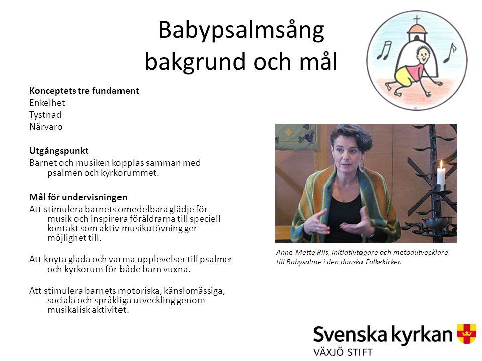 Babypsalmsång bakgrund och mål Konceptets tre fundament Enkelhet Tystnad Närvaro Utgångspunkt Barnet och musiken kopplas samman med psalmen och kyrkor