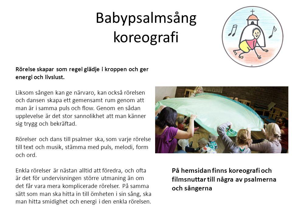 Babypsalmsång koreografi Rörelse skapar som regel glädje i kroppen och ger energi och livslust. Liksom sången kan ge närvaro, kan också rörelsen och d