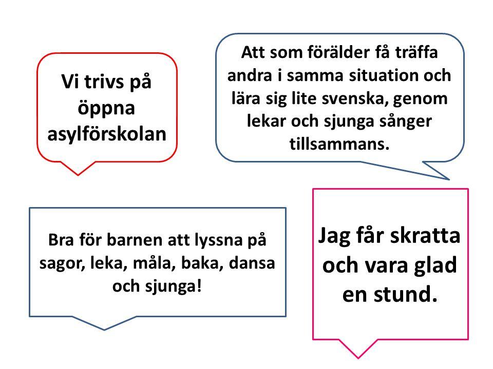 Vi trivs på öppna asylförskolan Att som förälder få träffa andra i samma situation och lära sig lite svenska, genom lekar och sjunga sånger tillsammans.