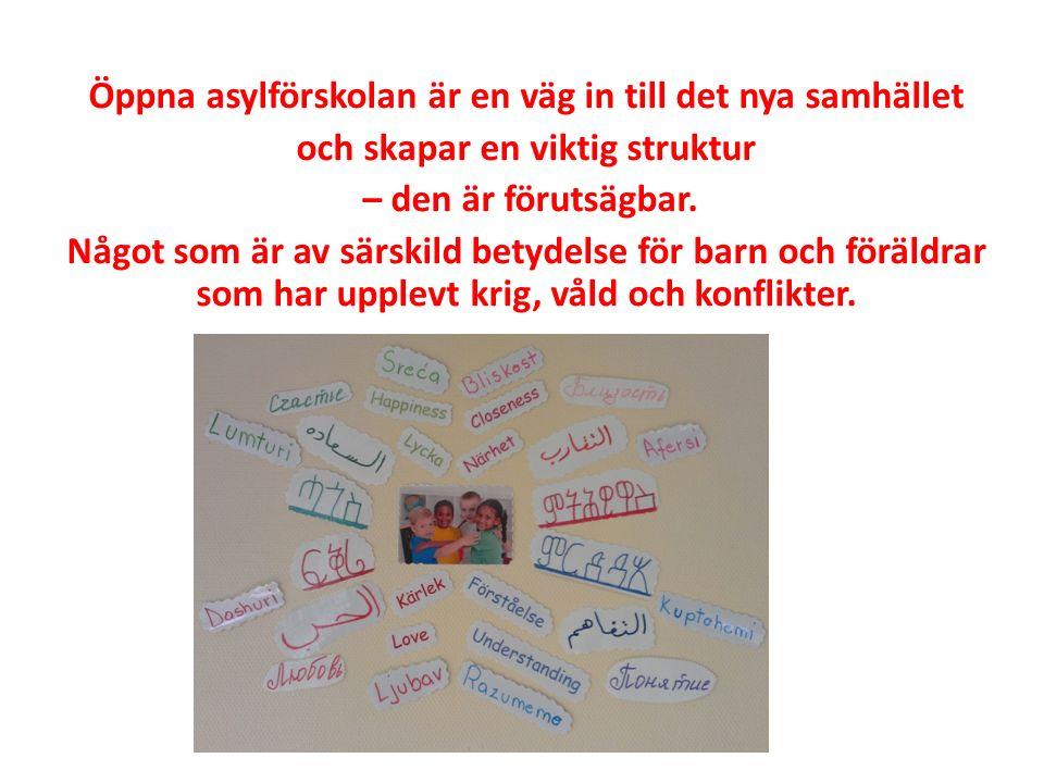 Öppna asylförskolan arbetar efter tre viktiga punkter 1.Främja anknytning mellan barn och föräldrar 2.Möjlighet att ge föräldrar stöd i deras föräldraroll 3.Inslussning till det svenska samhället