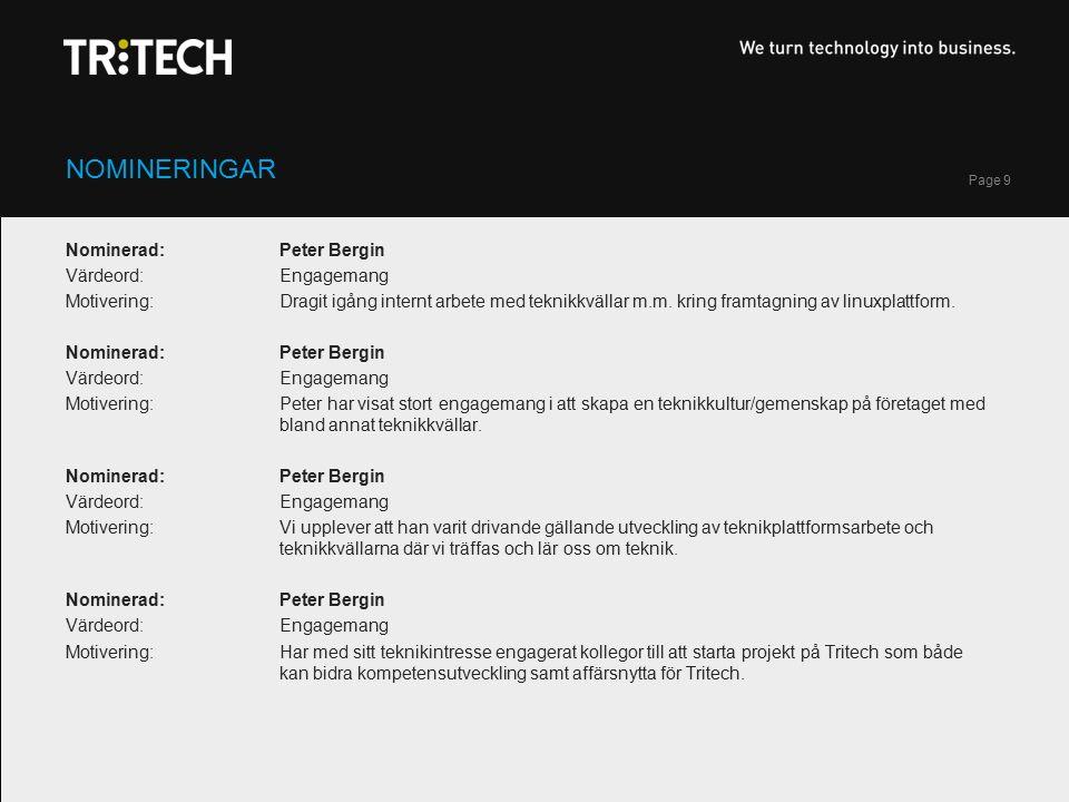 Page 9 NOMINERINGAR Nominerad: Peter Bergin Värdeord: Engagemang Motivering: Dragit igång internt arbete med teknikkvällar m.m.