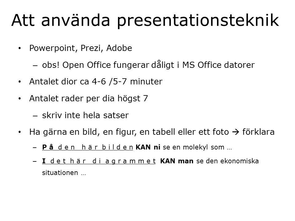 Att använda presentationsteknik Powerpoint, Prezi, Adobe – obs! Open Office fungerar dåligt i MS Office datorer Antalet dior ca 4-6 /5-7 minuter Antal