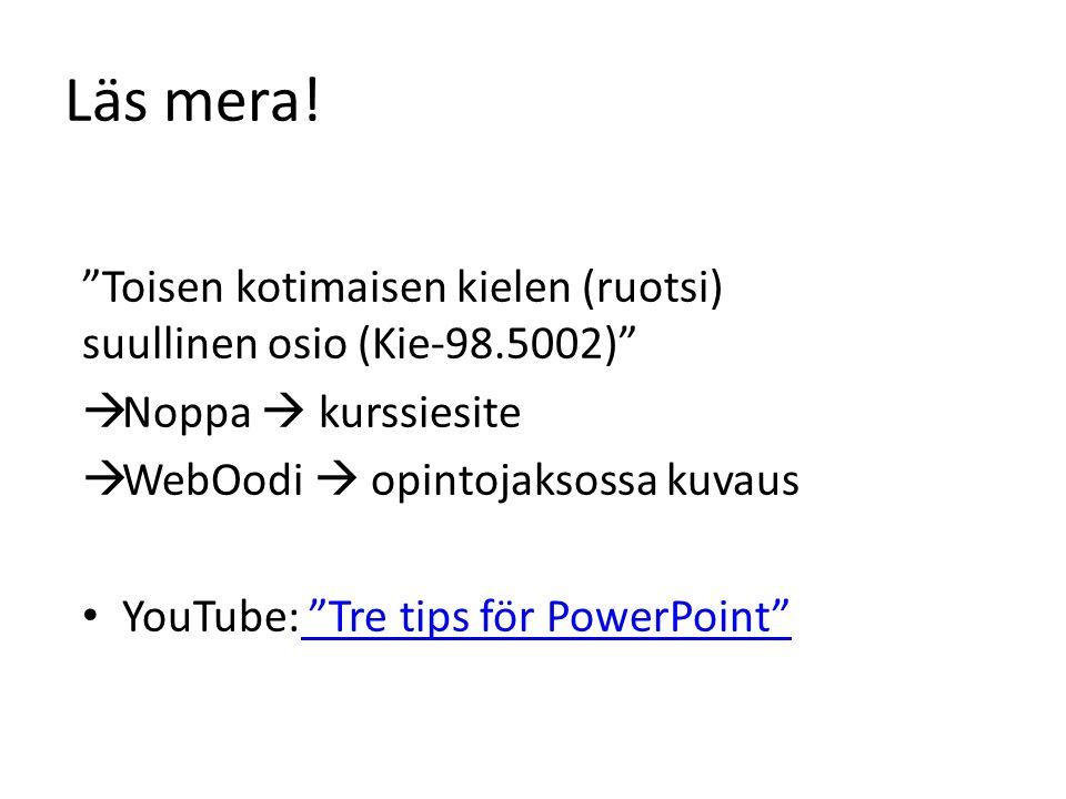"""Läs mera! """"Toisen kotimaisen kielen (ruotsi) suullinen osio (Kie-98.5002)""""  Noppa  kurssiesite  WebOodi  opintojaksossa kuvaus YouTube: """"Tre tips"""