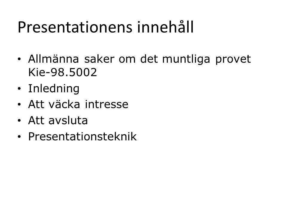 Presentationens innehåll Allmänna saker om det muntliga provet Kie-98.5002 Inledning Att väcka intresse Att avsluta Presentationsteknik