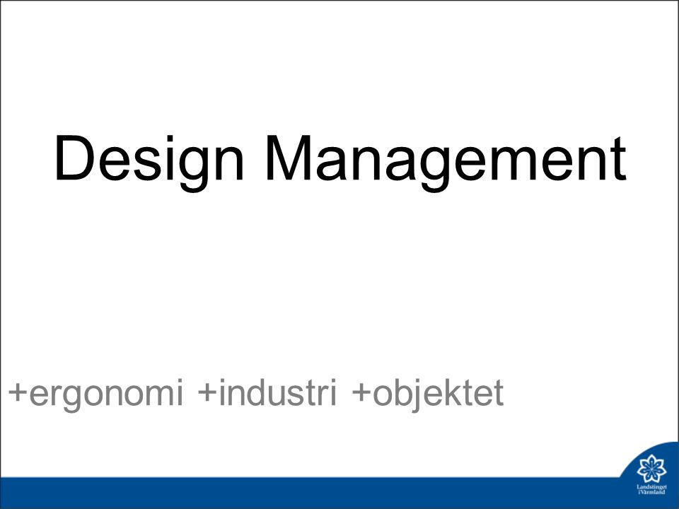 Design Management +ergonomi +industri +objektet