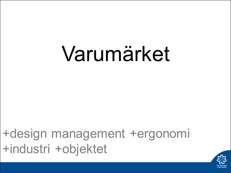 Varumärket +design management +ergonomi +industri +objektet