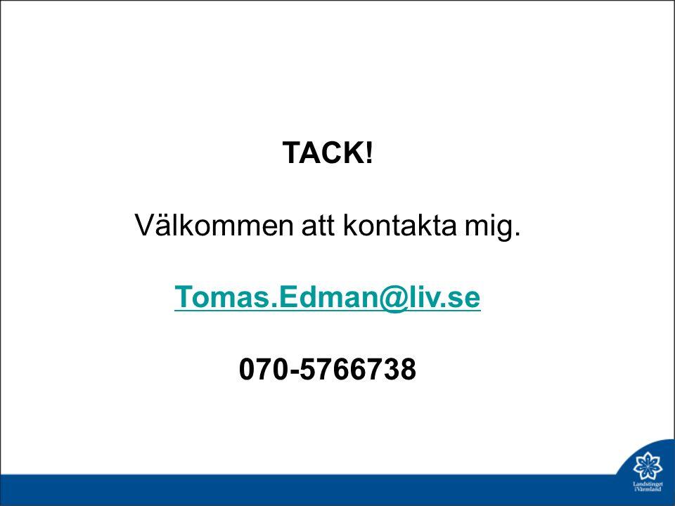 TACK! Välkommen att kontakta mig. Tomas.Edman@liv.se 070-5766738