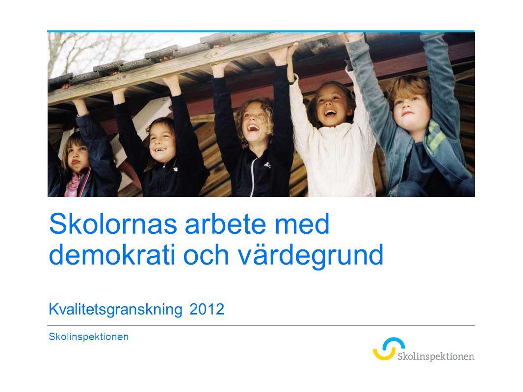 Skolornas arbete med demokrati och värdegrund Kvalitetsgranskning 2012 Skolinspektionen