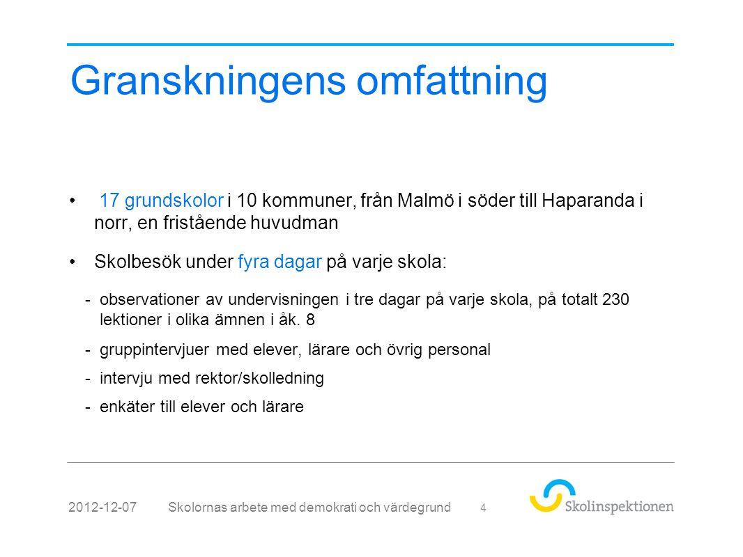 Granskningens omfattning 17 grundskolor i 10 kommuner, från Malmö i söder till Haparanda i norr, en fristående huvudman Skolbesök under fyra dagar på varje skola: -observationer av undervisningen i tre dagar på varje skola, på totalt 230 lektioner i olika ämnen i åk.