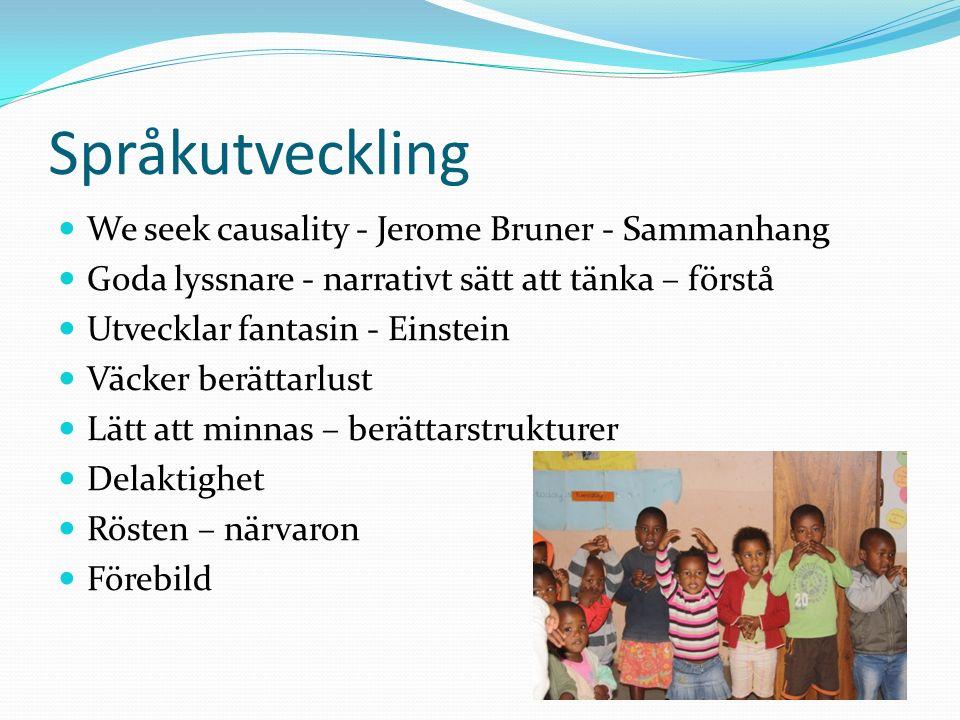 Språkutveckling We seek causality - Jerome Bruner - Sammanhang Goda lyssnare - narrativt sätt att tänka – förstå Utvecklar fantasin - Einstein Väcker berättarlust Lätt att minnas – berättarstrukturer Delaktighet Rösten – närvaron Förebild