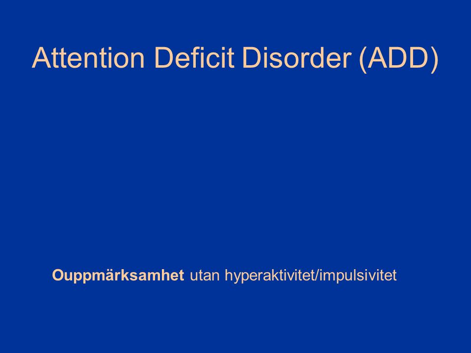 Attention Deficit Disorder (ADD) Ouppmärksamhet utan hyperaktivitet/impulsivitet