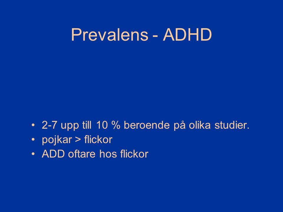 Prevalens - ADHD 2-7 upp till 10 % beroende på olika studier. pojkar > flickor ADD oftare hos flickor